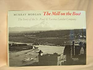 THE MILL ON THE BOOT; THE STORY OF THE ST. PAUL & TACOMA LUMBER COMPANY: Murray, Morgan