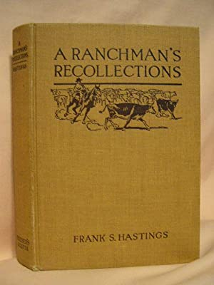 A RANCHMAN'S RECOLLECTIONS; AN AUTOBIOGRAPHY IN WHICH UNFAMILIAR FACTS BEARING UPON THE ORIGIN...