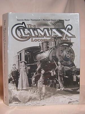 THE CLIMAX LOCOMOTIVE: Thompson, Dennis Blake, Richard Dunn, Steve Hauff, et al.