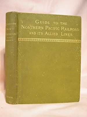 THE GREAT NORTHWEST; A GUIDE-BOOK AND ITINERARY FOR THE USE OF TOURISTS AND TRAVELLERS OVER THE ...