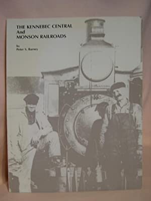 THE KENNEBEC CENTRAL AND MONSON RAILROADS: Barney, Peter S.