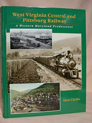 THE WEST VIRGINIA CENTRAL AND PITTSBURG RAILWAY, A WESTERN MARYLAND PREDECESSOR: Clarke, Alan