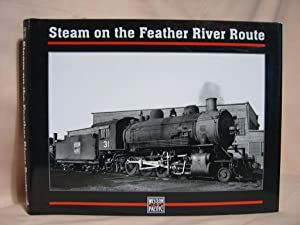 STEAM ON THE FEATHER RIVER ROUTE; WESTERN PACIFIC STEAM POWER PHOTOGRAPHS FROM THE A.C. KALMBACH ...
