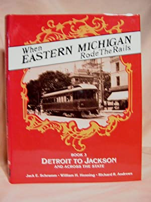 WHEN EASTERN MICHIGAN RODE THE RAILS III. TRANSIT ACROSS MICHIGAN BY INTERURBAN, TRAIN, BUS: ...
