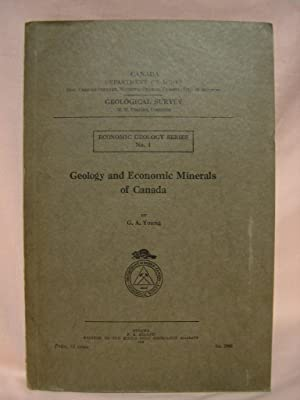 GEOLOGY AND ECONOMIC MINERALS OF CANADA; ECONOMIC GEOLOGY SERIES NO. 1: Young, G.A.