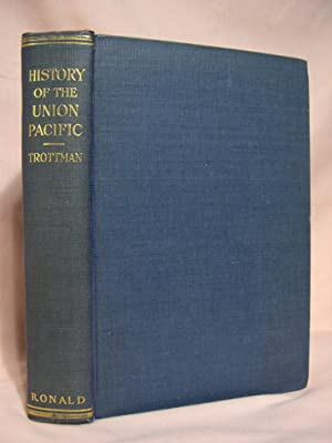 HISTORY OF THE UNION PACIFIC, A FINANCIAL AND ECONOMIC SURVEY: Trottman, Nelson