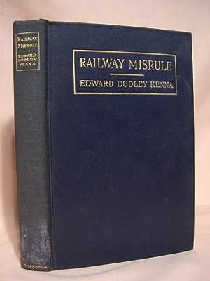 RAILWAY MISRULE: Kenna, Edward Dudley