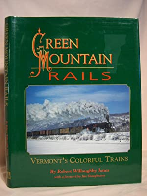 GREEN MOUNTAIN RAILS; VERMONT'S COLORFUL TRAINS: Jones, robert Willoughby