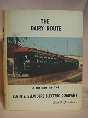THE DAIRY ROUTE: A HISTORY OF THE ELGIN & BELVIDERE ELECTRIC COMPANY: Gustafson, Carl F.