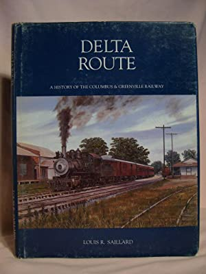THE DELTA ROUTE; A HISTORY OF THE COLUMBUS & GREENVILLE RAILWAY: Saillard, Louis R.