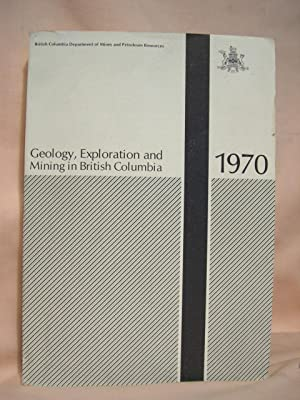 GEOLOGY, EXPLORATION AND MINING IN BRITISH COLUMBIA 1970