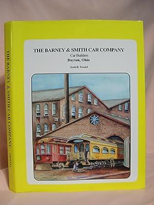 THE BARNEY & SMITH CAR COMPANY: CAR BUILDERS, DAYTON, OHIO: Trostel, Scott D.