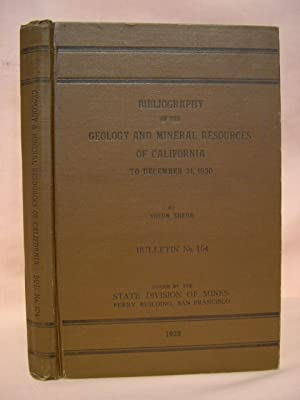 BIBLIOGRAPHY OF THE GEOLOGY AND MINERAL RESOURCES OF CALIFORNIA TO DECEMBER 31, 1930 (DIVISION OF ...