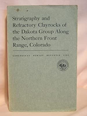 STRATIGRAPHY AND REFRACTORY CLAYROCKS OF THE DAKOTA GROUP ALONG THE NORTHERN FRONT RANGE, COLORADO;...