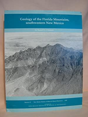 GEOLOGY OF THE FLORIDA MOUNTAINS, SOUTHWESTERN NEW MEXICO. MEMOIR 43: Clemons, Russell E.