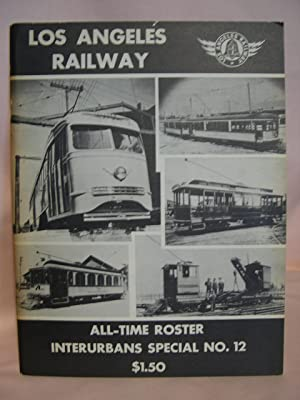 ALL-TIME ROSTER OF CARS, LOS ANGELES RAILWAY: INTERURBANS SPECIAL NO. 12: Swett, Ira L. editor