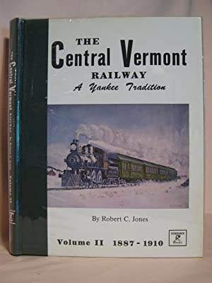THE CENTRAL VERMONT RAILWAY, A YANKEE TRADITION; VOLUME II, THE BUSY YEARS, 1887-1910: Jones, ...