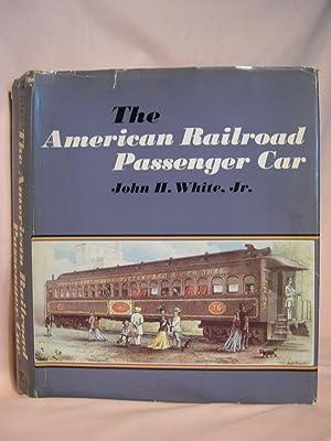 THE AMERICAN RAILROAD PASSENGER CAR: White, John H., Jr.