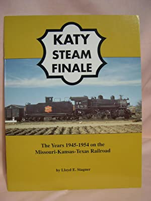 KATY STEAM FINALE; THE YEARS 1945-1954 ON THE MISSOURI-KANSAS-TEXAS RAILROAD: Stagner, Lloyd E.