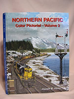 NORTHERN PACIFIC COLOR PICTORIAL, VOLUME 2: Shine, Joseph W.