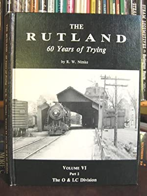 THE RUTLAND: 60 YEARS OF TRYING; VOLUME VI, PART 2, THE O&LC DIVISION: Nimke, R.W.