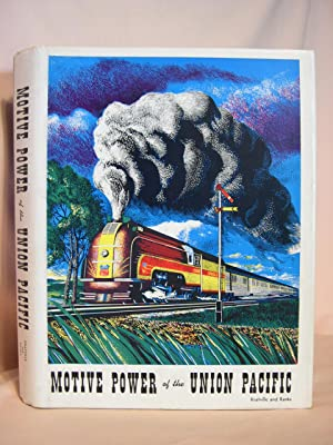 MOTIVE POWER OF THE UNION PACIFIC: Kratville, William, and Harold E. Ranks