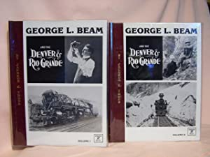 GEORGE L. BEAM AND THE DENVER & RIO GRANDE, VOLUMES I & II: Thode, Jackson C.