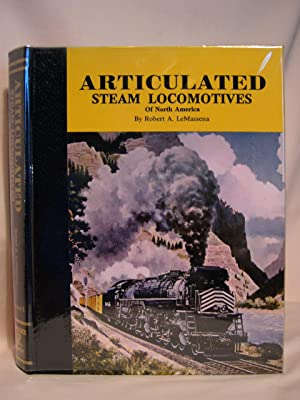 ARTICULATED STEAM LOCOMOTIVES OF NORTH AMERICA; VOLUME: LeMassena, Robert A.