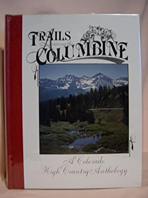 TRAILS AMONG THE COLUMBINE, A COLORADO HIGH COUNTRY ANTHOLOGY [1988]: Collman, Russ, editor