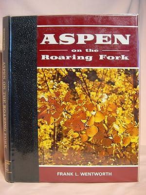 ASPEN ON THE ROARING FORK: Wentworth, Frank L. (Francis B. Rizzari, editor)