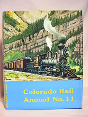 COLORADO RAIL ANNUAL NO. 11, A JOURNAL OF RAILROAD HISTORY IN THE ROCKY MOUNTAIN WEST, 1973: Hauck,...