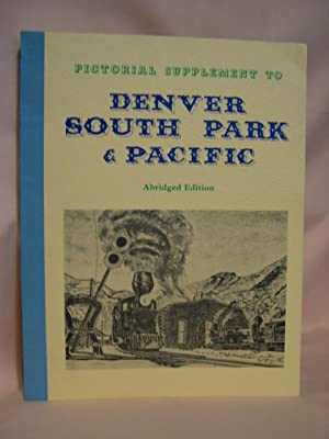 PICTORIAL SUPPLEMENT TO DENVER SOUTH PARK & PACIFIC; ABRIDGED EDITION: Kindig, R.H. and E.J. ...