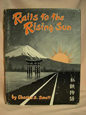 RAILS TO THE RISING SUN: Small, Charles S.