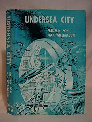 UNDERSEA CITY: Pohl, Frederik, and Jack Williamson