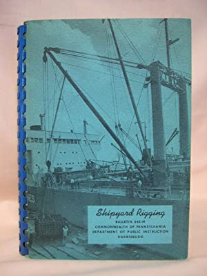 SHIPYARD RIGGING (A MANUAL OF INSTRUCTION FOR BEGINNING AND ADVANCED TRAINING) BULLETIN 345-M