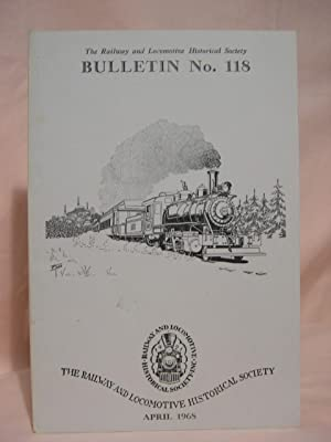 THE RAILWAY AND LOCOMOTIVE HISTORICAL SOCIETY, BULLETIN 118, APRIL, 1968: Fisher, Charles E., ...