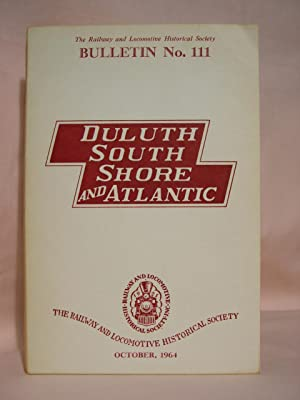 THE DULUTH, SOUTH SHORE, AND ATLANTICE RAILWAY COMPANY. RAILROAD HISTORY, BULLETIN 111, OCTOBER, ...