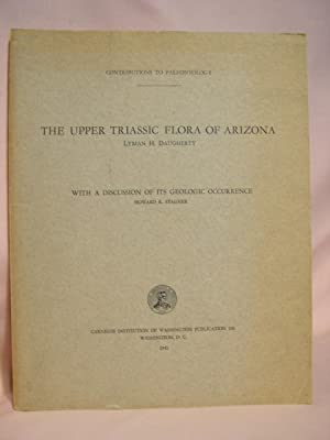 THE UPPER TRIASSIC FLORA OF ARIZONA, WITH A DISCUSSION OF ITS GEOLOGIC OCCURRANCE; CONTRIBUTIONS TO...