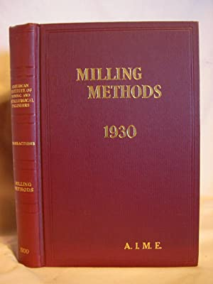 TRANSACTIONS OF THE AMERICAN INSTITUTE OF MINING AND METALLURGICAL ENGINEERS; MILLING METHODS 1930
