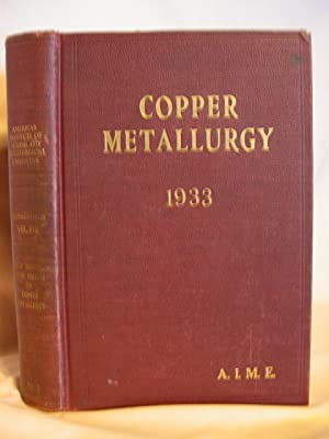 TRANSACTIONS OF THE AMERICAN INSTITUTE OF MINING AND METALLURGICAL ENGINEERS, VOL. 106; COPPER ...
