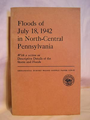 FLOODS OF JULY 18, 1942 IN NORTH-CENTRAL PENNSYLVANIA; GEOLOGICAL SURVEY WATER-SUPPLY PAPER 1134-B:...