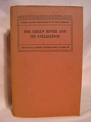 THE GREEN RIVER AND ITS UTILIZATION; GEOLOGICAL SURVEY WATER-SUPPLY PAPER 618: Woolley, Ralf R.
