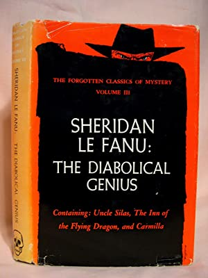 SHERIDAN LE FANU: THE DIABOLICAL GENIUS. THE FORGOTTEN CLASSICS OF MYSTERY, VOLUME III [Uncle Silas...