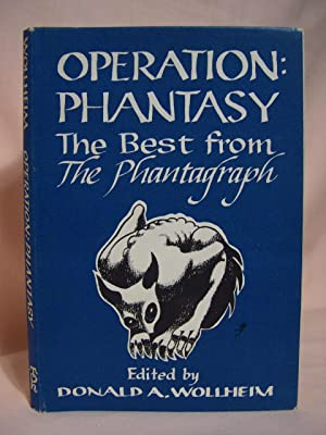 OPERATION: PHANTASY, THE BEST FROM THE PHANTAGRAPH: Wollheim, Donald A., editor