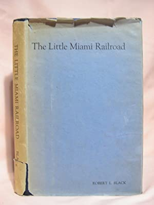 THE LITTLE MIAMI RAILROAD: Black, Robert L.