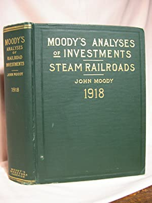 MOODY'S ANALYSES OF INVESTMENTS, PART I; STEAM RAILROADS. NINTH ANNUAL NUMBER, 1918: Moody, ...