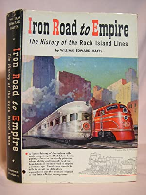 IRON ROAD TO EMPIRE; THE HISTORY OF 100 YEARS OF THE PROGRESS AND ACHIEVEMENTS OF THE ROCK ISLAND ...