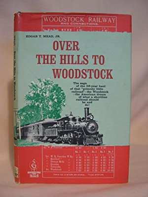 OVER THE HILLS TO WOODSTOCK; THE SAGA OF THE WOODSTOCK RAILROAD: Mead, Edgar T.