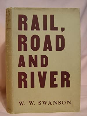 RAIL, ROAD AND RIVER: Swanson, W.W., Ph.D.