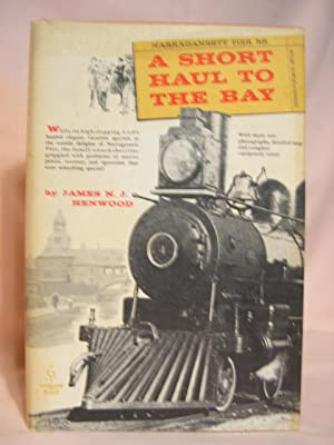 A SHORT HAUL TO THE BAY; A HISTORY OF THE NARRAGANSETT PIER RAILROAD: Henwood, James N.J.